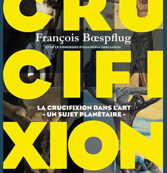 Crucifixion - Crucifixion dans l'art - Un sujet planétaire - François Bœspflug - scripta manent - academy
